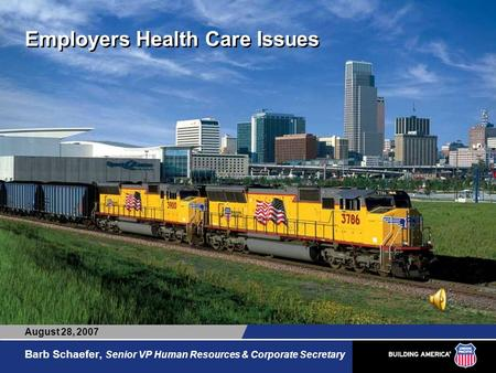 Employers Health Care Issues Barb Schaefer, Senior VP Human Resources & Corporate Secretary August 28, 2007.