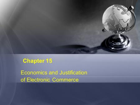 Chapter 15 Economics and Justification of Electronic Commerce.