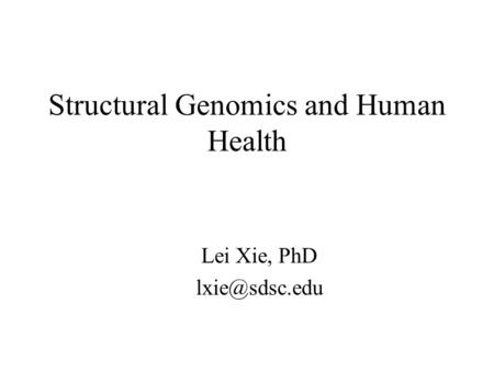 Structural Genomics and Human Health Lei Xie, PhD