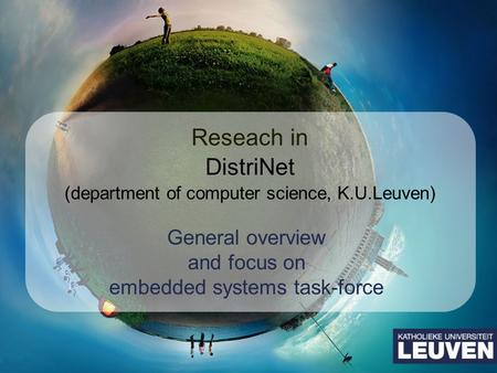 Reseach in DistriNet (department of computer science, K.U.Leuven) General overview and focus on embedded systems task-force.