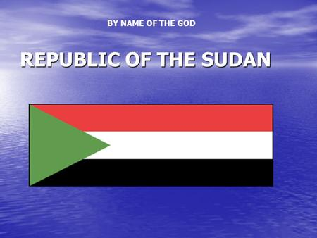 REPUBLIC OF THE SUDAN BY NAME OF THE GOD. ٍ Sudan Presentation By: By: Sara Abd elMahmoud M. Abd elMajid Sara Abd elMahmoud M. Abd elMajid Forecast section.