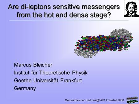Marcus Bleicher, Frankfurt 2008 Are di-leptons sensitive messengers from the hot and dense stage? Marcus Bleicher Institut für Theoretische.