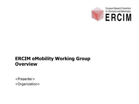 ERCIM eMobility Working Group Overview. ERCIM eMobility Working Group2 3 June, 2015 ERCIM Working Groups ■ Membership –Working Group (WG) is open to anyone.