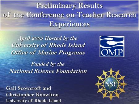 Preliminary Results of the Conference on Teacher Research Experiences April 2005 Hosted by the University of Rhode Island Office of Marine Programs Funded.