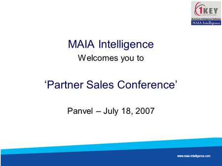 MAIA Intelligence Welcomes you to 'Partner Sales Conference' Panvel – July 18, 2007.