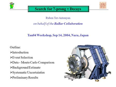 Search for 7-prong  Decays Ruben Ter-Antonyan on behalf of the BaBar Collaboration Tau04 Workshop, Sep 14, 2004, Nara, Japan Outline:  Introduction 