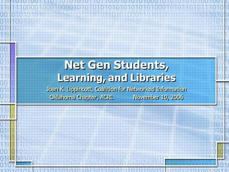 Net Gen Students, Learning, and Libraries Joan K. Lippincott, Coalition for Networked Information Oklahoma Chapter, ACRL November 10, 2006 Joan K. Lippincott,
