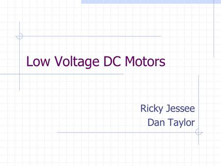 Low Voltage DC Motors Ricky Jessee Dan Taylor. Low Voltage DC Motors Primary Motor Manufacturers Motor Selection Finding More Information.