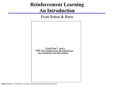 Adapted from R. S. Sutton and A. G. Barto: Reinforcement Learning: An Introduction From Sutton & Barto Reinforcement Learning An Introduction.