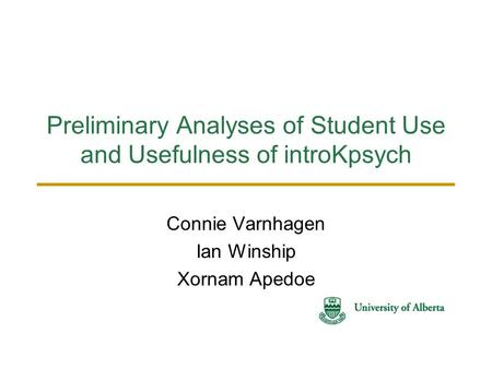 Preliminary Analyses of Student Use and Usefulness of introKpsych Connie Varnhagen Ian Winship Xornam Apedoe.