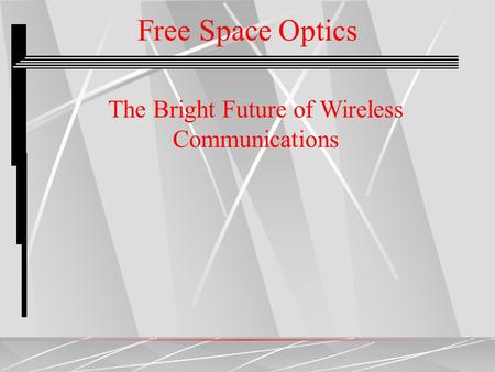The Bright Future of Wireless Communications