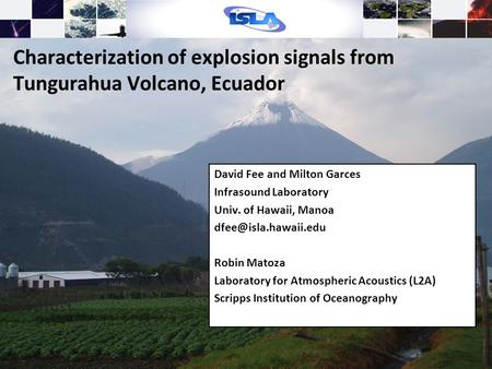 Characterization of explosion signals from Tungurahua Volcano, Ecuador David Fee and Milton Garces Infrasound Laboratory Univ. of Hawaii, Manoa