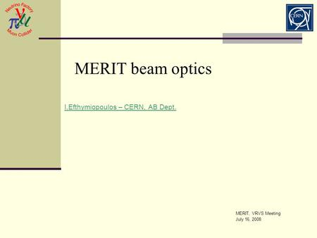 MERIT beam optics I.Efthymiopoulos – CERN, AB Dept. MERIT, VRVS Meeting July 16, 2008.
