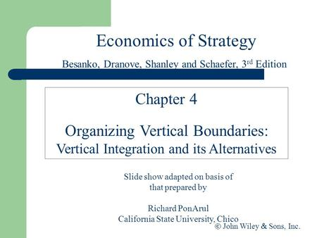 Economics of Strategy Slide show adapted on basis of that prepared by Richard PonArul California State University, Chico  John Wiley  Sons, Inc. Chapter.