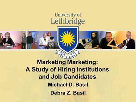 Marketing Marketing: A Study of Hiring Institutions and Job Candidates Michael D. Basil Debra Z. Basil.