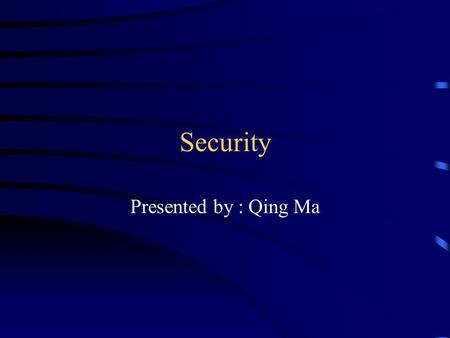 Security Presented by : Qing Ma. Introduction Security overview security threats password security, encryption and network security as specific.