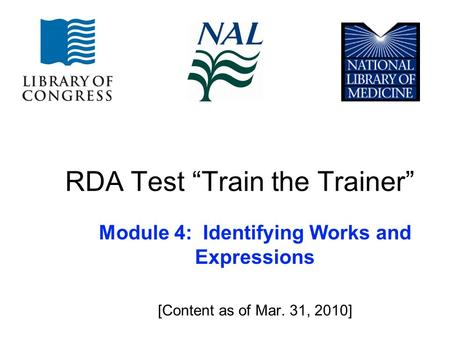 "RDA Test ""Train the Trainer"" Module 4: Identifying Works and Expressions [Content as of Mar. 31, 2010]"