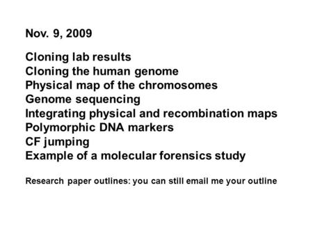 Cloning lab results Cloning the human genome Physical map of the chromosomes Genome sequencing Integrating physical and recombination maps Polymorphic.