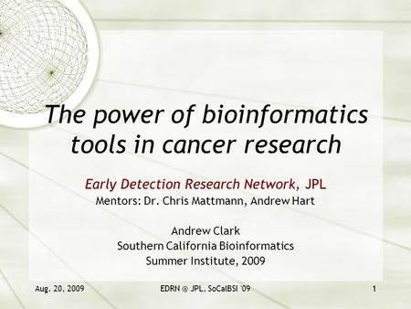 Aug. 20, JPL, SoCalBSI '091 The power of bioinformatics tools in cancer research Early Detection Research Network, JPL Mentors: Dr. Chris Mattmann,