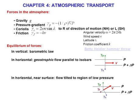 CHAPTER 4: ATMOSPHERIC TRANSPORT Forces in the atmosphere: Gravity g Pressure-gradient Coriolis Friction to R of direction of motion (NH) or L (SH) Equilibrium.