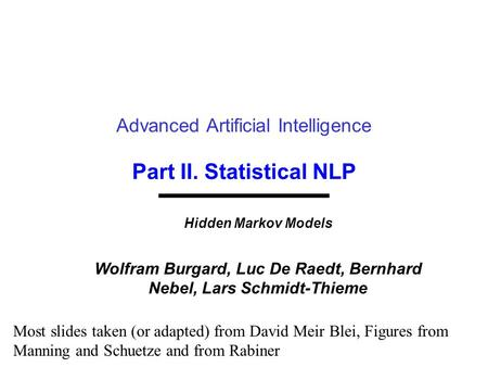 Part II. Statistical NLP Advanced Artificial Intelligence Hidden Markov Models Wolfram Burgard, Luc De Raedt, Bernhard Nebel, Lars Schmidt-Thieme Most.