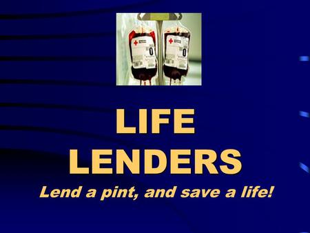 LIFE LENDERS LIFE LENDERS Lend a pint, and save a life!