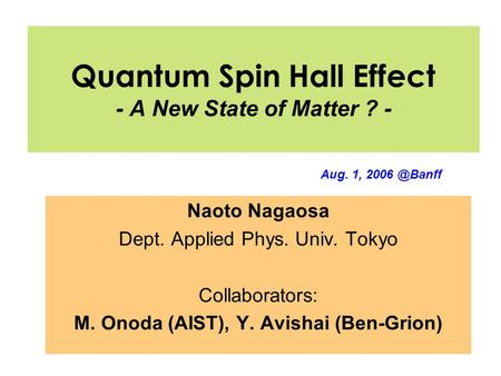 Quantum Spin Hall Effect - A New State of Matter ? - Naoto Nagaosa Dept. Applied Phys. Univ. Tokyo Collaborators: M. Onoda (AIST), Y. Avishai (Ben-Grion)