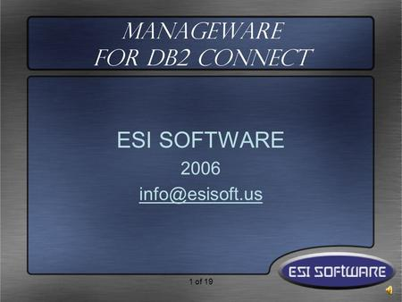 1 of 19 ManageWare for DB2 Connect ESI SOFTWARE 2006