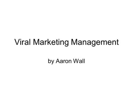 Viral Marketing Management by Aaron Wall. Researching Ideas Chose a target market –Who do you relate to? Why would they care? –Salary.com moms Find Ideas.