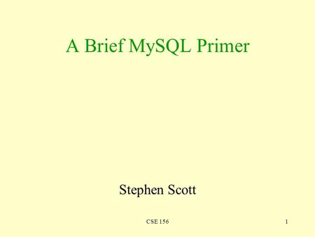 CSE 1561 A Brief MySQL Primer Stephen Scott. CSE 1562 Introduction Once you've designed and implemented your database, you obviously want to add data.