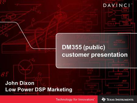 1 1 DM355 (public) customer presentation John Dixon Low Power DSP Marketing.