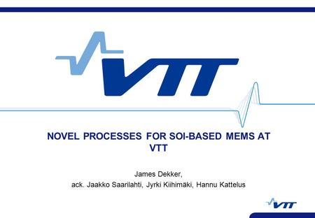 NOVEL PROCESSES FOR SOI-BASED MEMS AT VTT