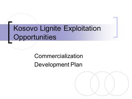Kosovo Lignite Exploitation Opportunities Commercialization Development Plan.