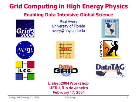 Lishep2004 (February 17, 2004)Paul Avery1 University of Florida <strong>Grid</strong> Computing in High Energy Physics Enabling Data Intensive Global.