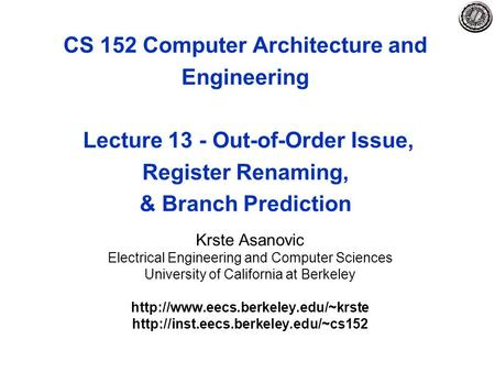 CS 152 Computer Architecture and Engineering Lecture 13 - Out-of-Order Issue, Register Renaming, & Branch Prediction Krste Asanovic Electrical Engineering.