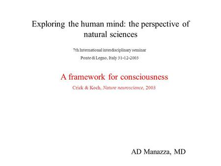 Exploring the human mind: the perspective of natural sciences 7th International interdisciplinary seminar Ponte di Legno, Italy 31-12-2003 AD Manazza,