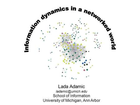 Lada Adamic School of Information University of Michigan, Ann Arbor.