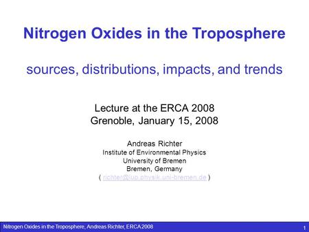 Nitrogen Oxides in the Troposphere, Andreas Richter, ERCA 2008 1 Nitrogen Oxides in the Troposphere sources, distributions, impacts, and trends Lecture.