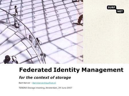 Federated Identity Management for the context of storage Bart Kerver - TERENA Storage-meeting, Amsterdam,