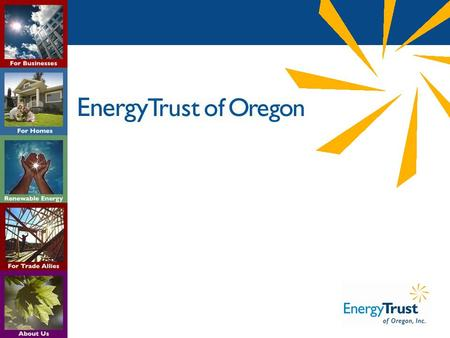 2 A Brief Energy Trust Primer Product of 1996 Regional Review and 1999 Oregon Legislation establishing a 3% public purpose charge on two electric investor.