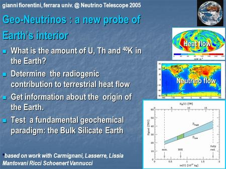 1 Geo-Neutrinos : a new probe of Earth's interior What is the amount of U, Th and 40 K in the Earth? What is the amount of U, Th and 40 K in the Earth?