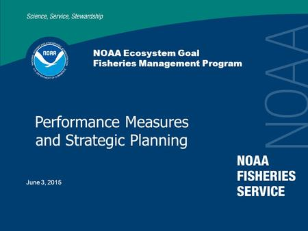 June 3, 2015 NOAA Ecosystem Goal Fisheries Management Program Performance Measures and Strategic Planning.