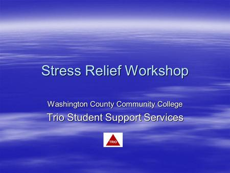 Stress Relief Workshop Washington County Community College Trio Student Support Services.
