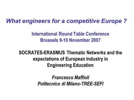 What engineers for a competitive Europe ? International Round Table Conference Brussels 9-10 November 2007 SOCRATES-ERASMUS Thematic Networks and the expectations.