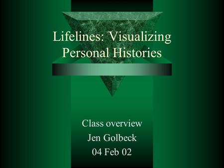 Lifelines: Visualizing Personal Histories Class overview Jen Golbeck 04 Feb 02.