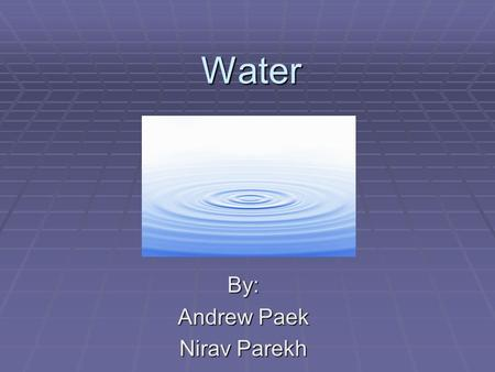 WaterBy: Andrew Paek Nirav Parekh. Background  Water is an essential part of our well being  We use it for nourishment, cooking, cleansing, and many.