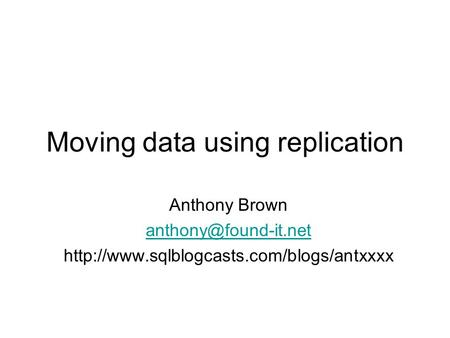 Moving data using replication Anthony Brown