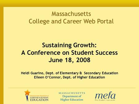 Massachusetts College and Career Web Portal Sustaining Growth: A Conference on Student Success June 18, 2008 Heidi Guarino, Dept. of Elementary & Secondary.