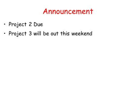 Announcement Project 2 Due Project 3 will be out this weekend.