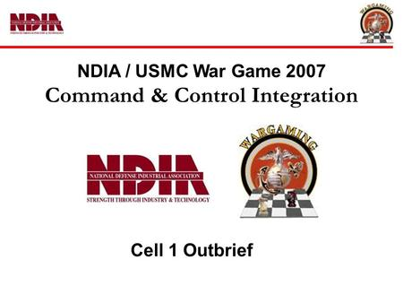 NDIA / USMC War Game 2007 Command & Control Integration Cell 1 Outbrief.
